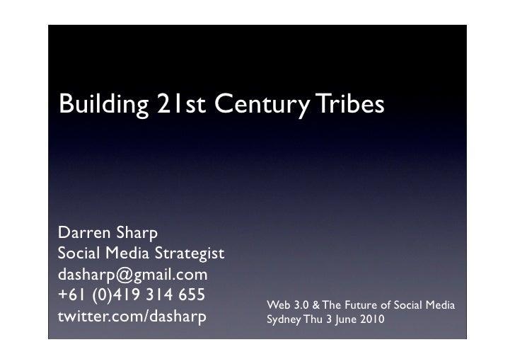 Building 21st Century Tribes    Darren Sharp Social Media Strategist dasharp@gmail.com +61 (0)419 314 655        Web 3.0 &...