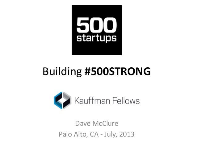 Building #500STRONG Dave McClure Palo Alto, CA - July, 2013