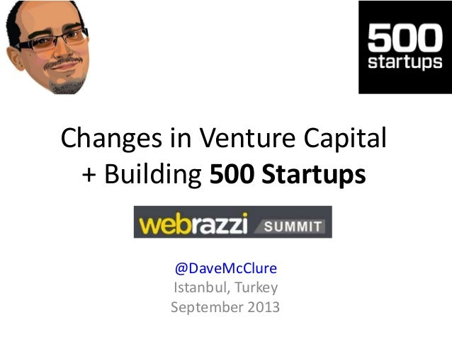 Changes in Venture Capital + Building 500 Startups @DaveMcClure Istanbul, Turkey September 2013