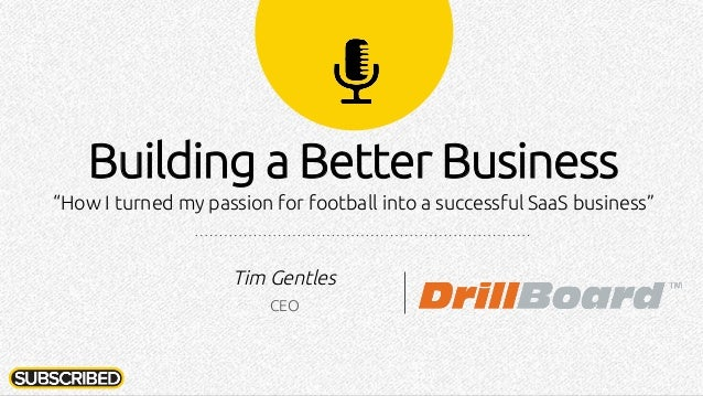 "Building a Better Business ""How I turned my passion for football into a successful SaaS business"" Tim Gentles CEO"