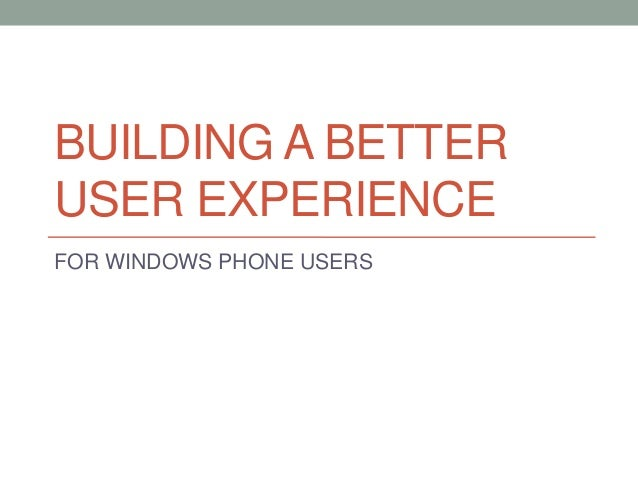 BUILDING A BETTERUSER EXPERIENCEFOR WINDOWS PHONE USERS