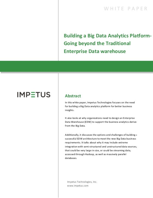 Building a Big Data Analytics Platform-Going beyond the TraditionalEnterprise Data warehouseW H I T E P A P E RAbstractIn ...