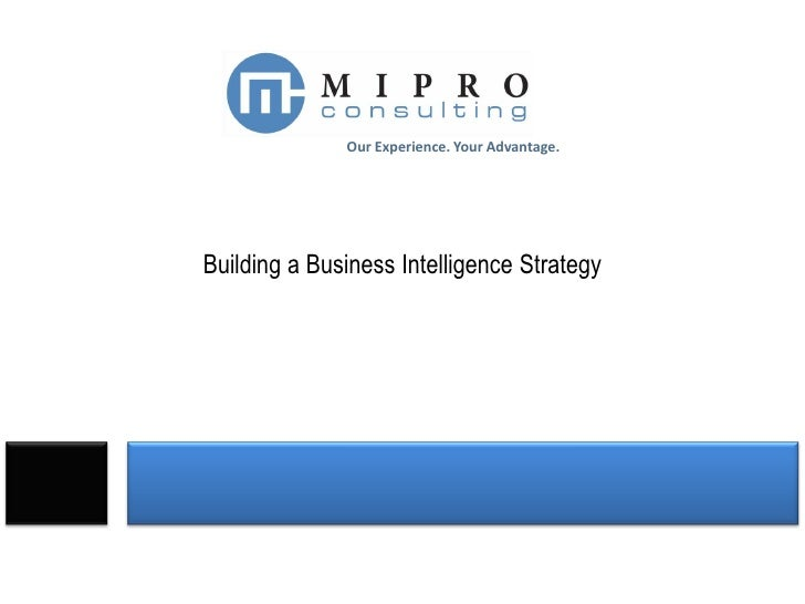 Our Experience. Your Advantage.     Building a Business Intelligence Strategy