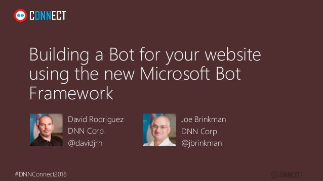#DNNConnect2016 Building a Bot for your website using the new Microsoft Bot Framework David Rodriguez DNN Corp @davidjrh J...