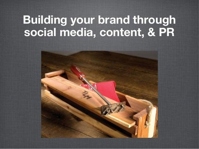 Building your brand through social media, content, & PR