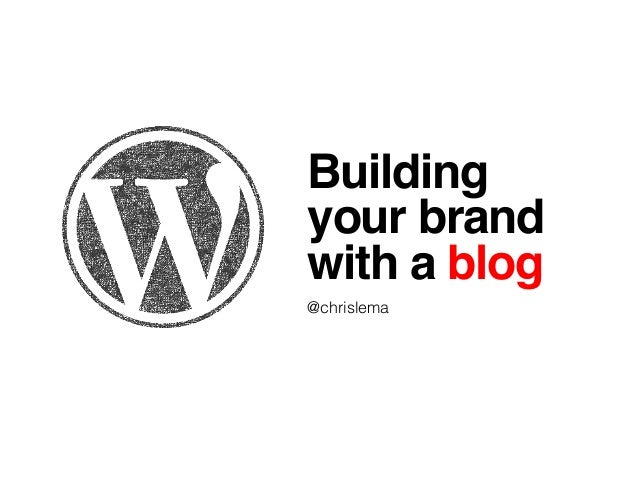 Building!  your brand!  with a blog!  @chrislema!