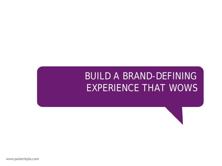 BUILD A BRAND-DEFININGEXPERIENCE THAT WOWS