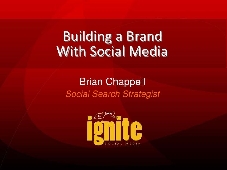 Building a Brand With Social Media     Brian Chappell  Social Search Strategist