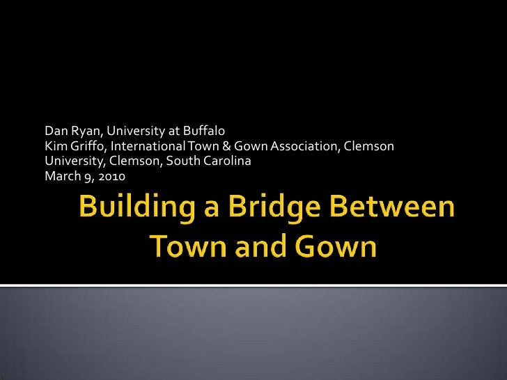 Building a Bridge Between                  Town and Gown<br />Dan Ryan, University at Buffalo<br />Kim Griffo, Internatio...