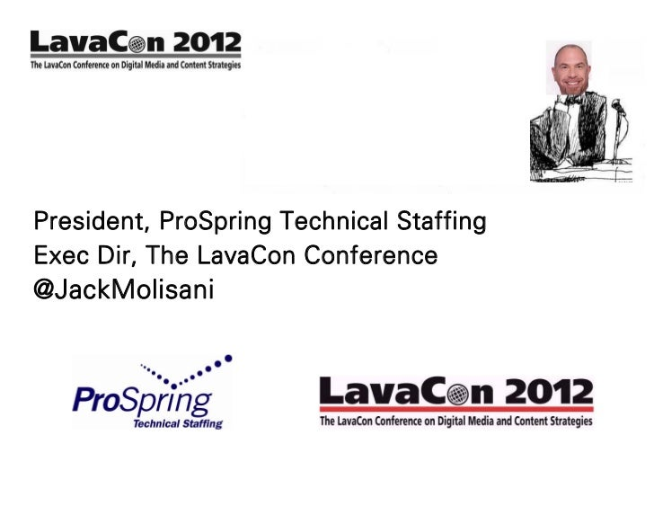 President, ProSpring Technical StaffingExec Dir, The LavaCon Conference@JackMolisani