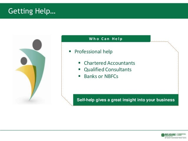 Getting Help…  Professional help  Chartered Accountants  Qualified Consultants  Banks or NBFCs W h o C a n H e l p Sel...