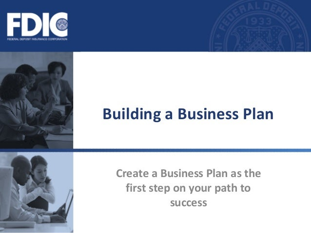 Create a Business Plan as the first step on your path to success Building a Business Plan