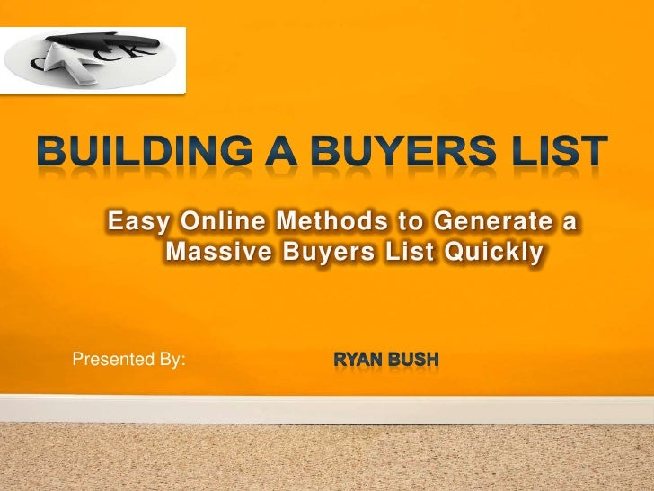 Easy Online Methods to Generate a        Massive Buyers List QuicklyPresented By: