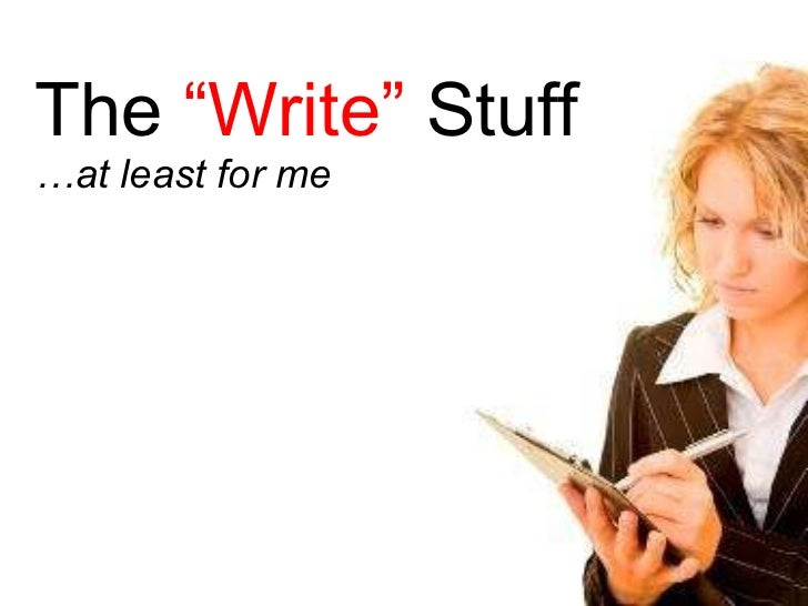 """The  """"Write""""  Stuff …at least for me"""