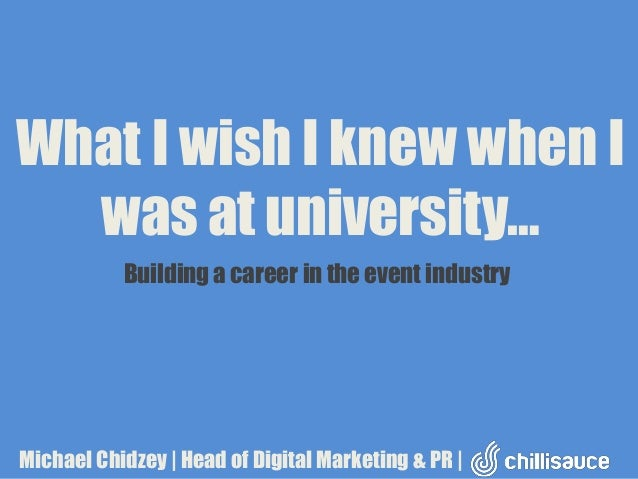What I wish I knew when I was at university… Building a career in the event industry  Michael Chidzey | Head of Digital Ma...