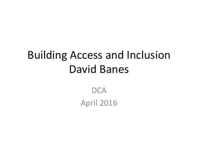 Building Access and Inclusion David Banes DCA April 2016