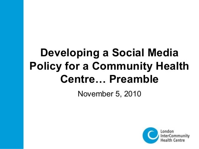 Developing a Social Media Policy for a Community Health Centre… Preamble November 5, 2010