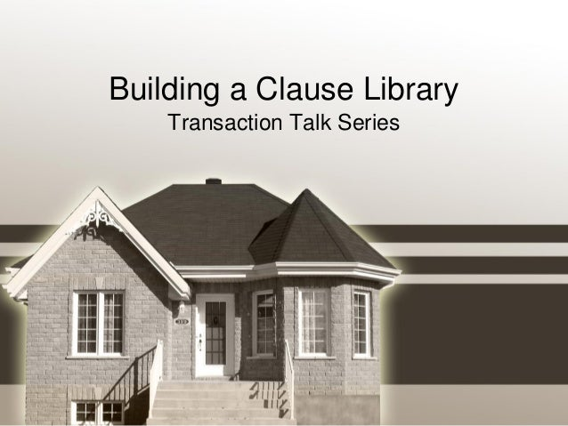Building a Clause Library Transaction Talk Series