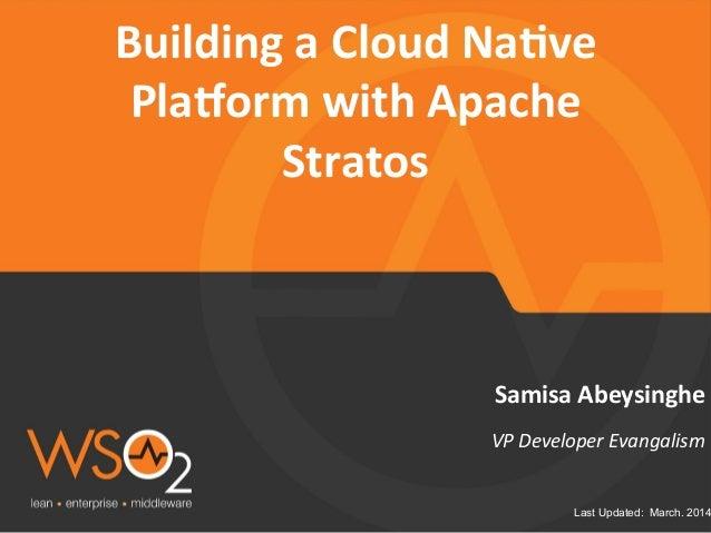 Last Updated: March. 2014 VP  Developer  Evangalism     Samisa  Abeysinghe   Building  a  Cloud  Na5ve ...