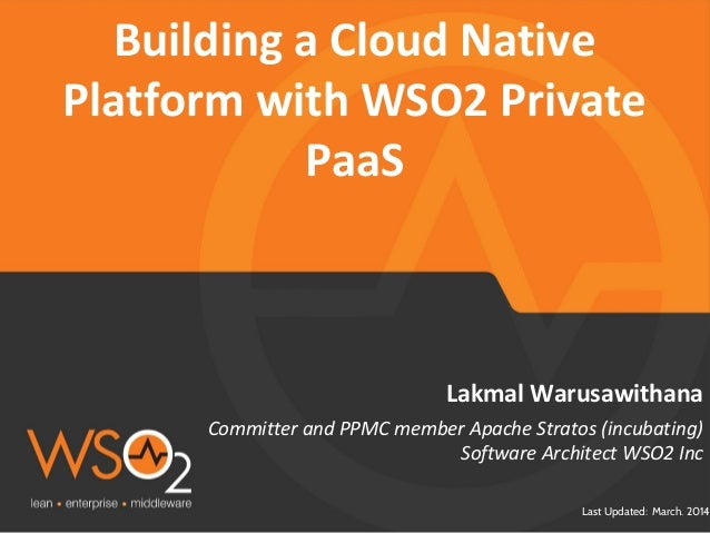 Last Updated: March. 2014 Committer and PPMC member Apache Stratos (incubating) Software Architect WSO2 Inc Lakmal Warusaw...
