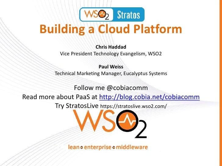 Building a Cloud Platform                            Chris Haddad            Vice President Technology Evangelism, WSO2   ...