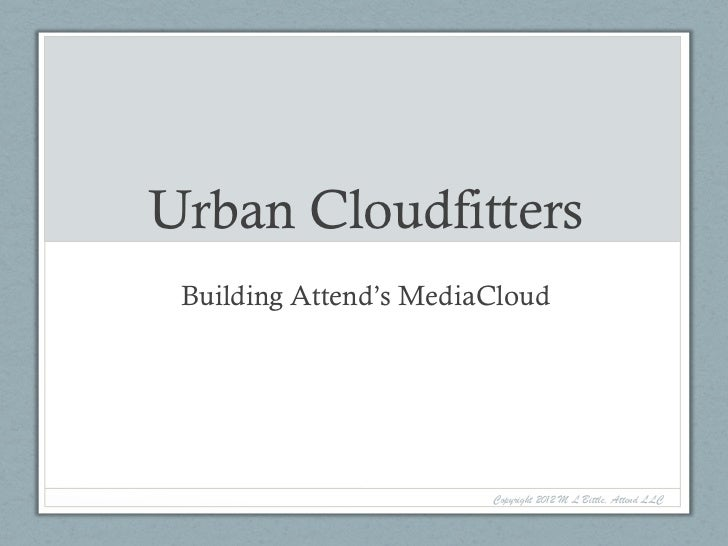 Urban Cloudfitters Building Attend's MediaCloud                        Copyright 2012 M L Bittle, Attend LLC