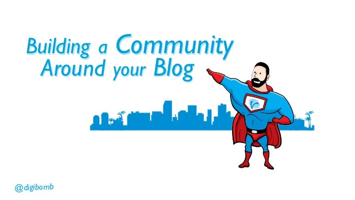 Building a   Community      Around your Blog@digibomb