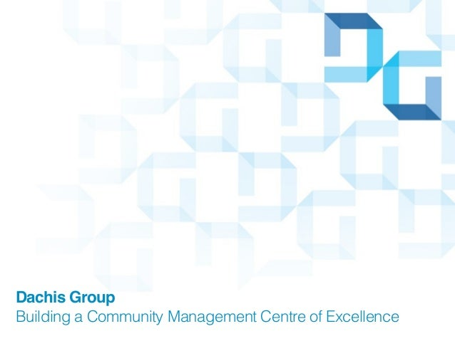 Dachis GroupBuilding a Community Management Centre of Excellence