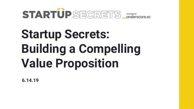 Startup Secrets: Building a Compelling Value Proposition 6.14.19