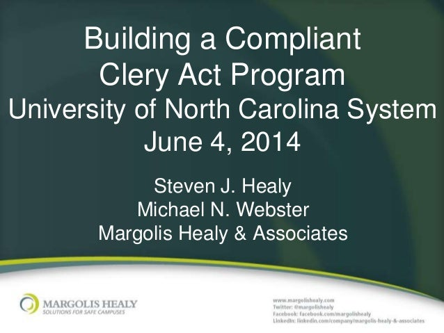 Building a Compliant Clery Act Program University of North Carolina System June 4, 2014 Steven J. Healy Michael N. Webster...