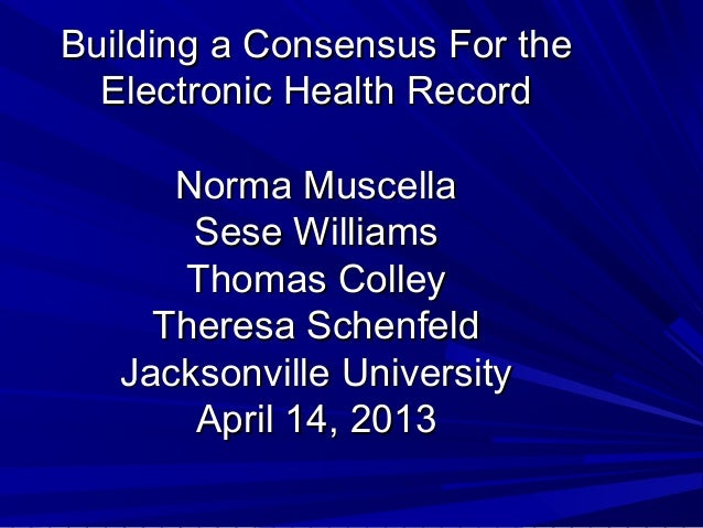 Building a Consensus For the  Electronic Health Record      Norma Muscella       Sese Williams      Thomas Colley     Ther...