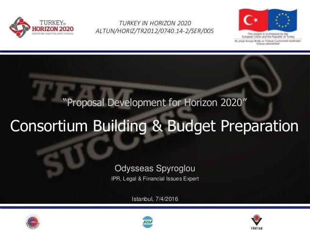 "TURKEY IN HORIZON 2020 ALTUN/HORIZ/TR2012/0740.14-2/SER/005 ""Proposal Development for Horizon 2020"" Consortium Building & ..."