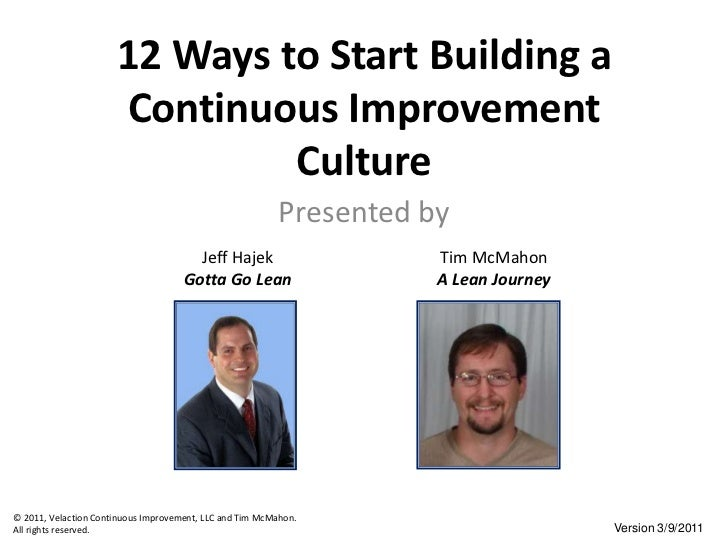 12 Ways to Start Building a Continuous Improvement Culture<br />Presented by<br />Jeff Hajek<br />Gotta Go Lean<br />Tim M...