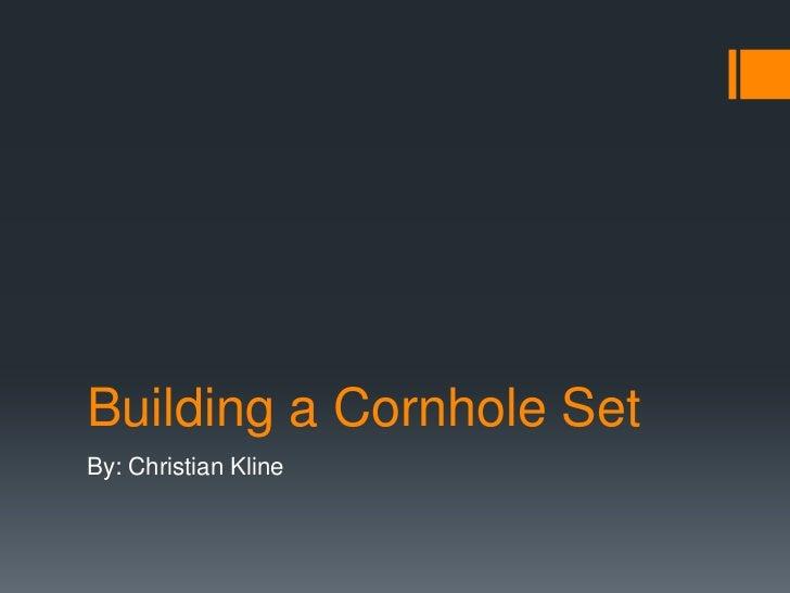 Building a Cornhole SetBy: Christian Kline