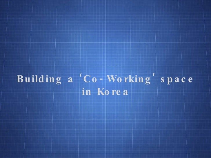 Building a 'Co-Working' space in Korea