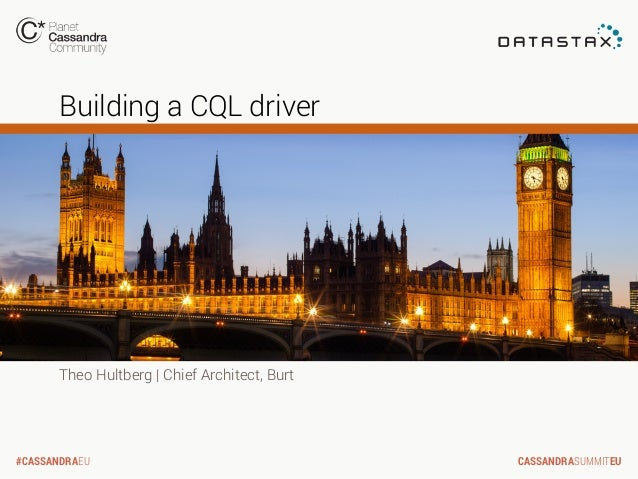 Building a CQL driver  Theo Hultberg   Chief Architect, Burt  #CASSANDRAEU  CASSANDRASUMMITEU
