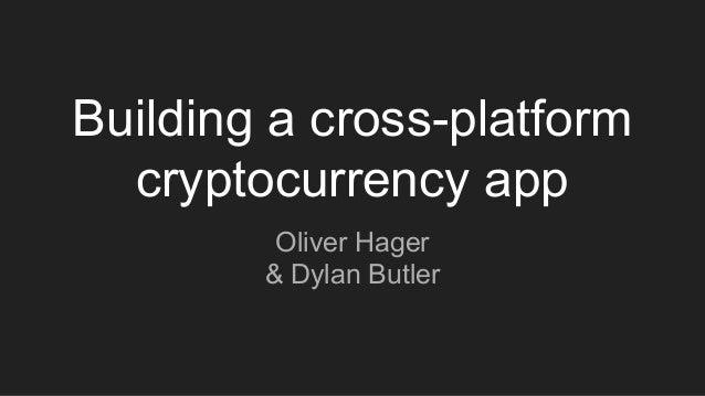 Building a cross-platform cryptocurrency app Oliver Hager & Dylan Butler