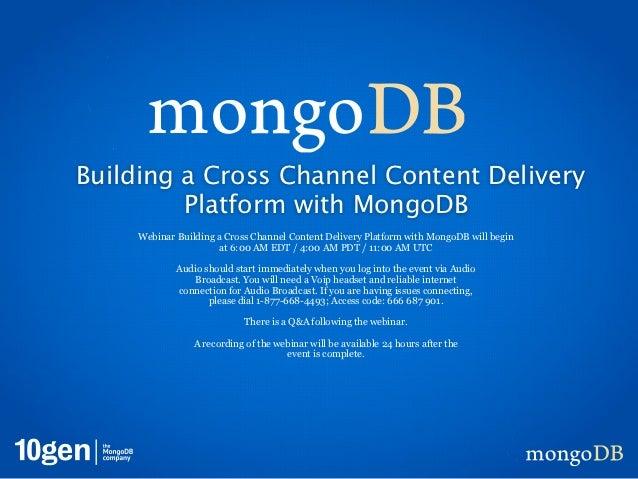 Building a Cross Channel Content Delivery         Platform with MongoDB     Webinar Building a Cross Channel Content Deliv...