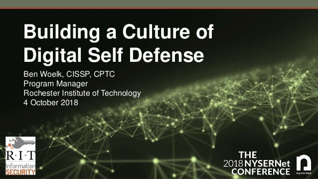 Building a Culture of Digital Self Defense Ben Woelk, CISSP, CPTC Program Manager Rochester Institute of Technology 4 Octo...