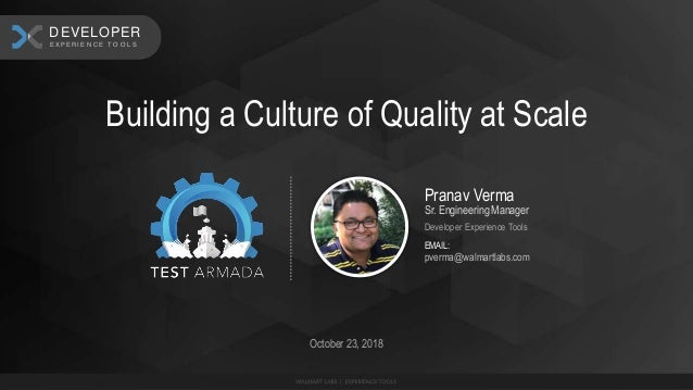 Pranav Verma Sr. Engineering Manager Developer Experience Tools EMAIL: pverma@walmartlabs.com Building a Culture of Qualit...