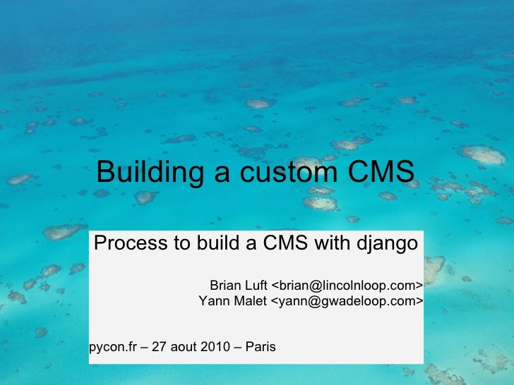 Building a custom CMS  Process to build a CMS with django                    Brian Luft <brian@lincolnloop.com>           ...