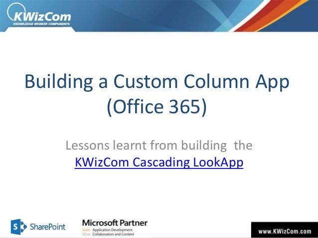 Building a Custom Column App (Office 365) Lessons learnt from building the KWizCom Cascading LookApp