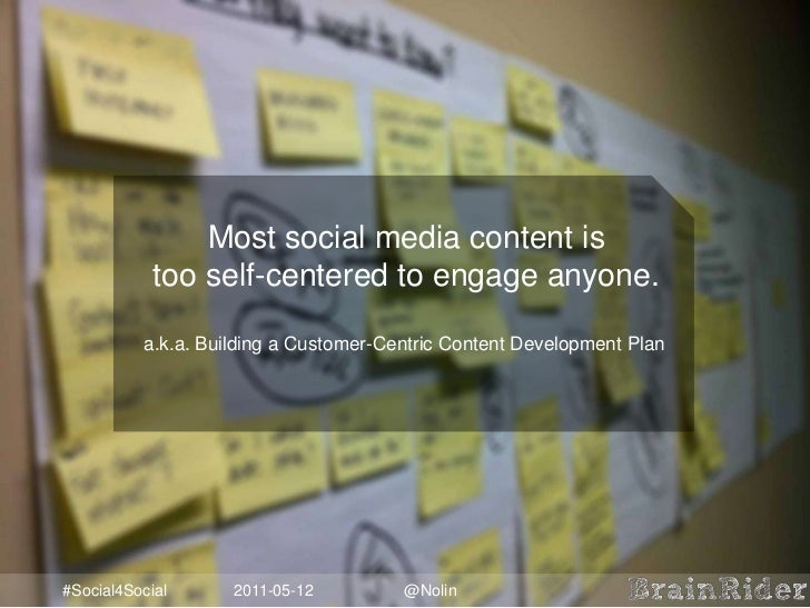 Most social media content is too self-centered to engage anyone.<br />a.k.a. Building a Customer-Centric Content Developme...