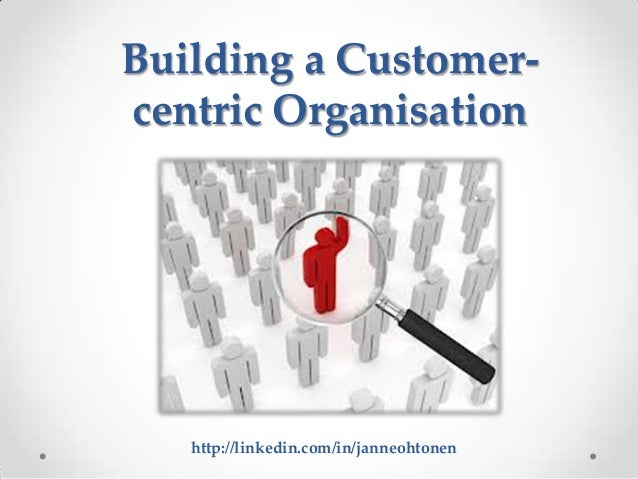 Building a Customercentric Organisation  http://linkedin.com/in/janneohtonen