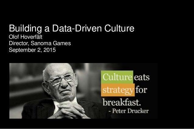 Building a Data-Driven Culture Olof Hoverfält Director, Sanoma Games September 2, 2015