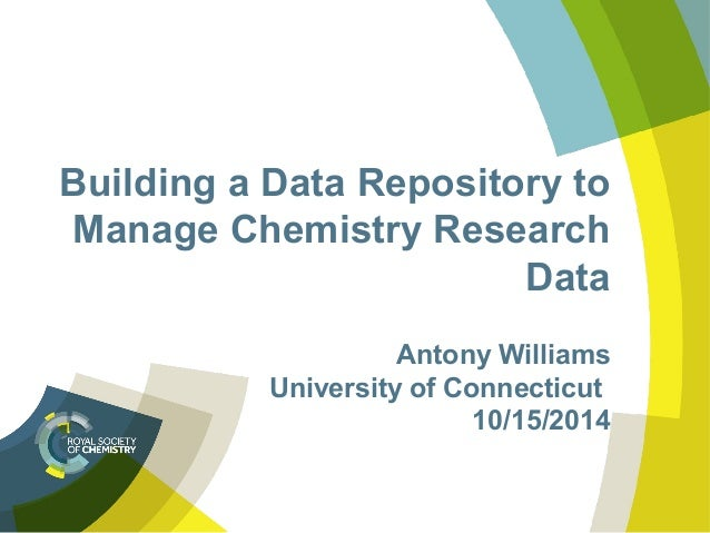 Building a Data Repository to  Manage Chemistry Research  Data  Antony Williams  University of Connecticut  10/15/2014