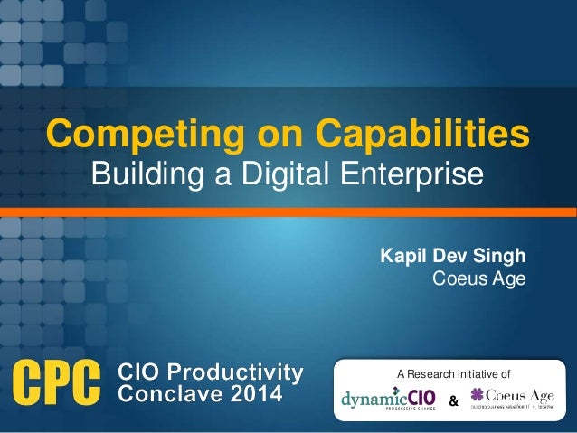 Competing on Capabilities Building a Digital Enterprise & A Research initiative of Kapil Dev Singh Coeus Age