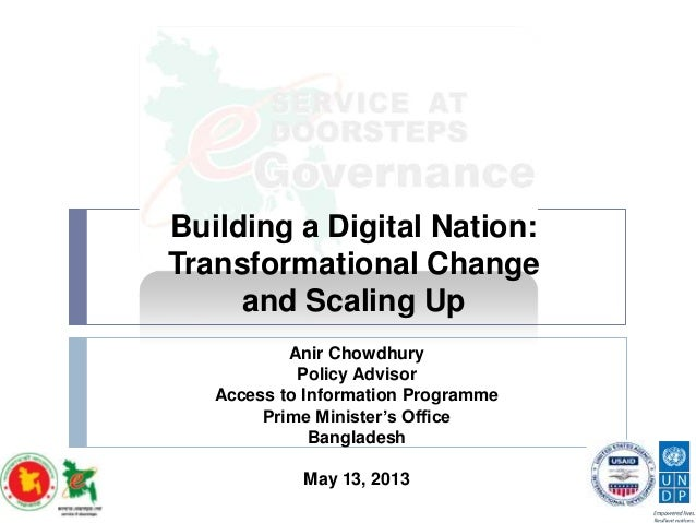 Building a Digital Nation: Transformational Change and Scaling Up Anir Chowdhury Policy Advisor Access to Information Prog...