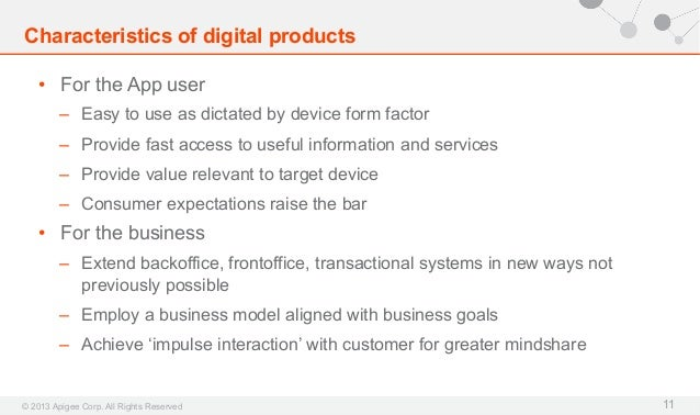 Characteristics of digital products • For the App user – Easy to use as dictated by device form factor – Provide fast a...
