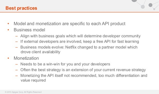 Best practices • Model and monetization are specific to each API product • Business model – Align with business goals w...